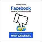 Facebook, la catastrophe annoncée : Confessions de l'ancien mentor de Mark Zuckerberg