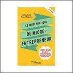 Le guide pratique du micro-entrepreneur : Le best-seller des auto-entrepreneurs