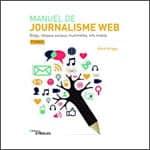 Manuel de journalisme web : Blogs, réseaux sociaux, multimédia...