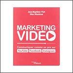 Marketing vidéo: Communiquer comme un pro sur YouTube, Facebook, Instagram